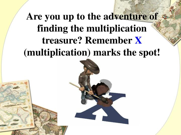 Are you up to the adventure of finding the multiplication treasure? Remember