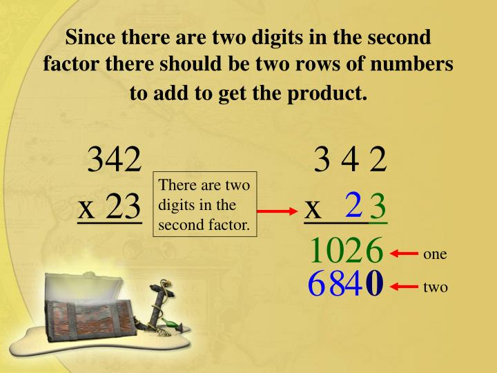 There are two digits in the second factor.