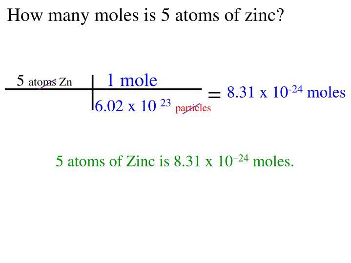 How many moles is 5 atoms of zinc?
