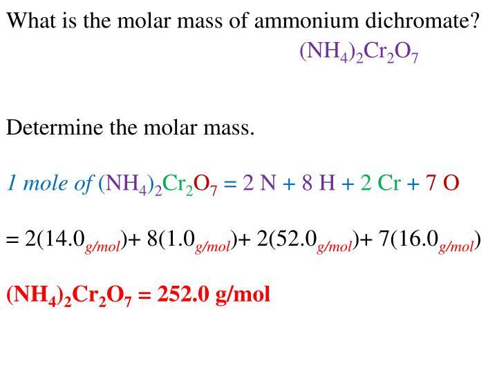 What is the molar mass of ammonium dichromate?