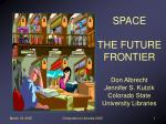 space the future frontier don albrecht jennifer s kutzik colorado state university libraries