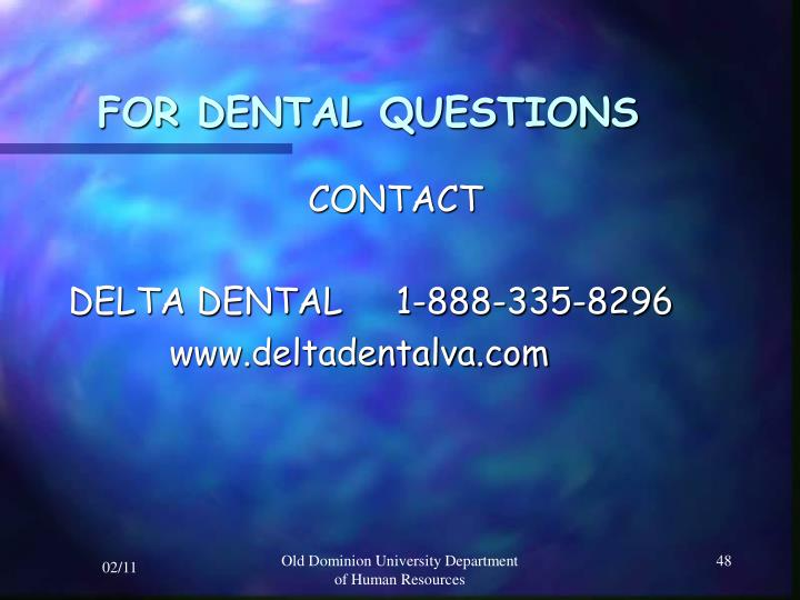 FOR DENTAL QUESTIONS