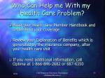 who can help me with my health care problem