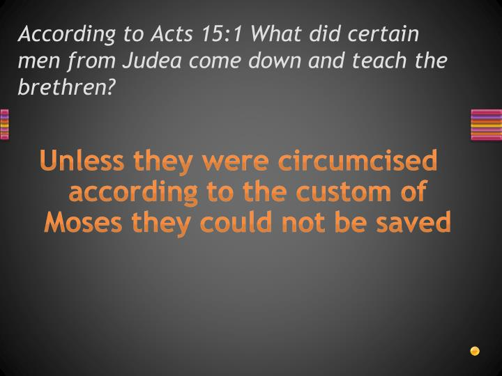 According to acts 15 1 what did certain men from judea come down and teach the brethren