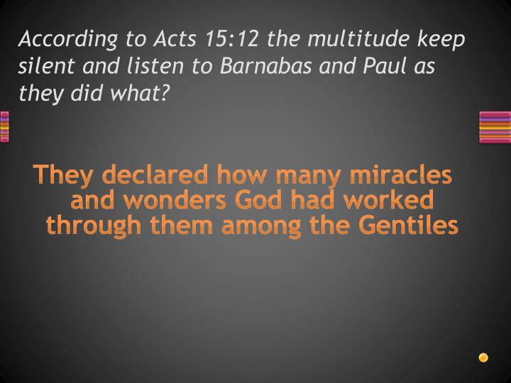 According to Acts 15:12