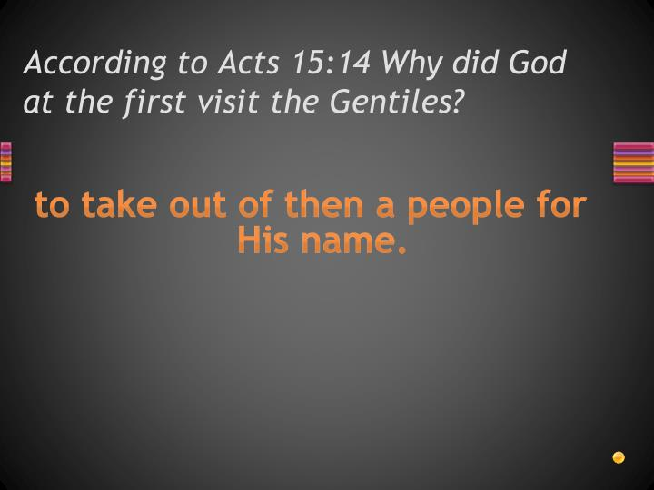 According to Acts 15:14 Why did God at the first