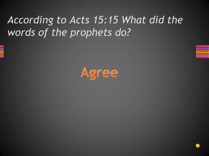 According to Acts 15:15 What did the words of the prophets do?
