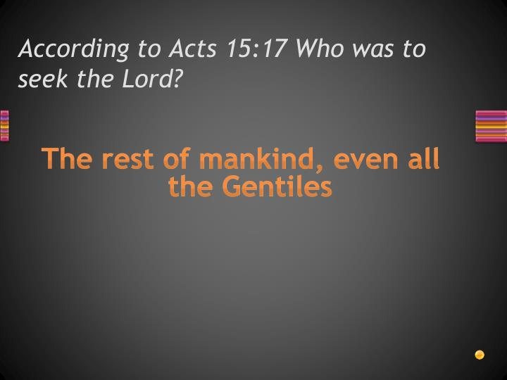 According to Acts 15:17 Who was to seek the Lord?