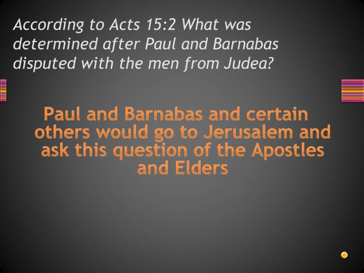 According to acts 15 2 what was determined after paul and barnabas disputed with the men from judea