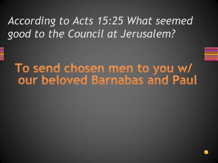 According to Acts 15:25 What seemed good to the Council at Jerusalem?