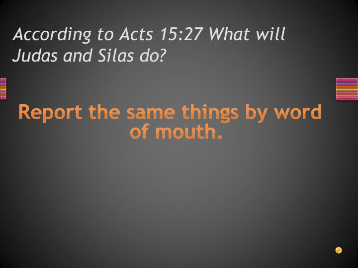 According to Acts 15:27 What will Judas and Silas do?