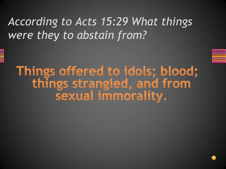 According to Acts 15:29 What things were they to abstain from?