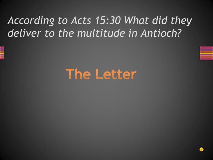 According to Acts 15:30 What did they deliver to the multitude in Antioch?