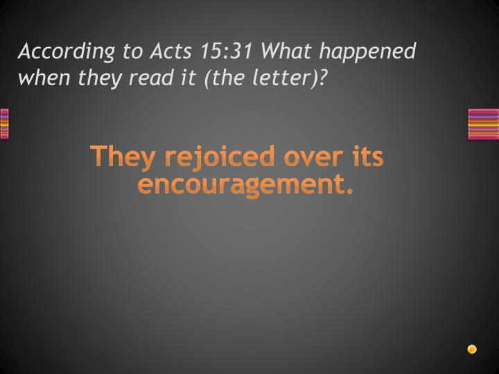 According to Acts 15:31 What happened when they read it (the letter)?