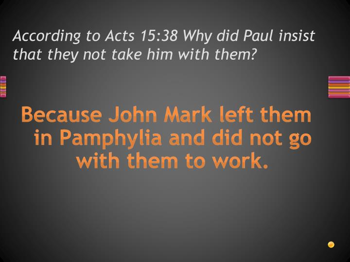According to Acts 15:38 Why did Paul insist that they not take him with them?