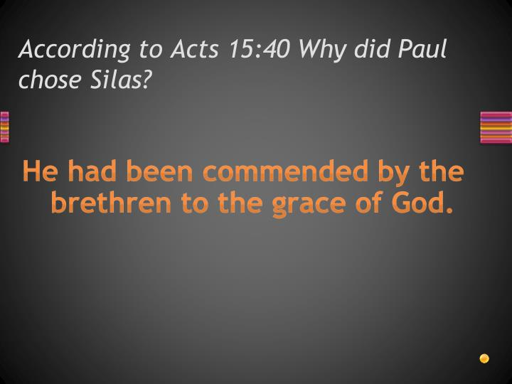 According to Acts 15:40 Why did Paul chose Silas?