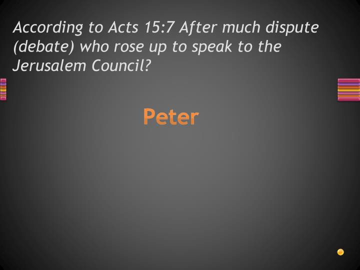 According to Acts 15:7