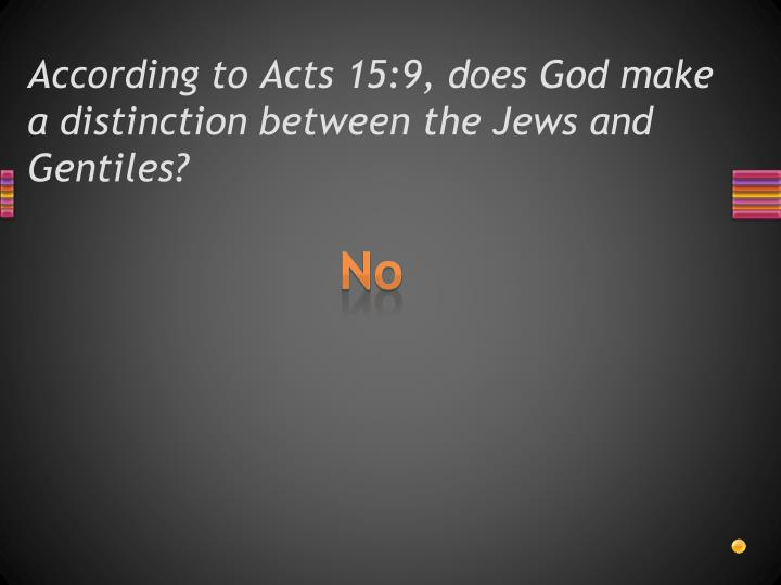 According to Acts 15:9, does God make a distinction between the Jews and Gentiles?