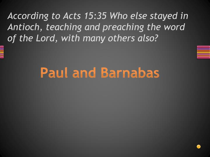 According to Acts 15:35 Who else stayed in Antioch, teaching and preaching the word of the Lord, with many others also?