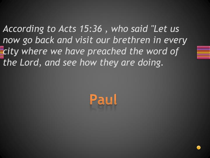 According to Acts 15:36