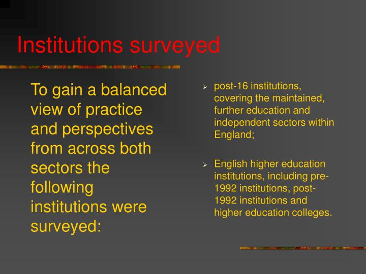 To gain a balanced view of practice and perspectives from across both sectors the following institutions were surveyed: