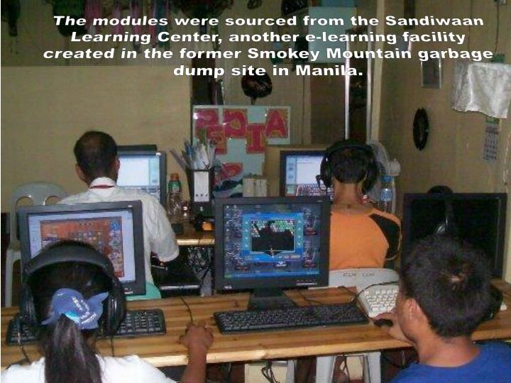 The modules were sourced from the Sandiwaan Learning Center, another e-learning facility created in the former Smokey Mountain garbage dump site in Manila.