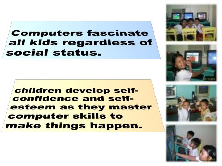 Computers fascinate all kids regardless of social status.