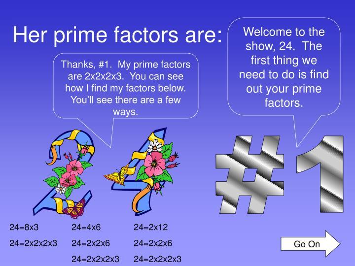Her prime factors are: