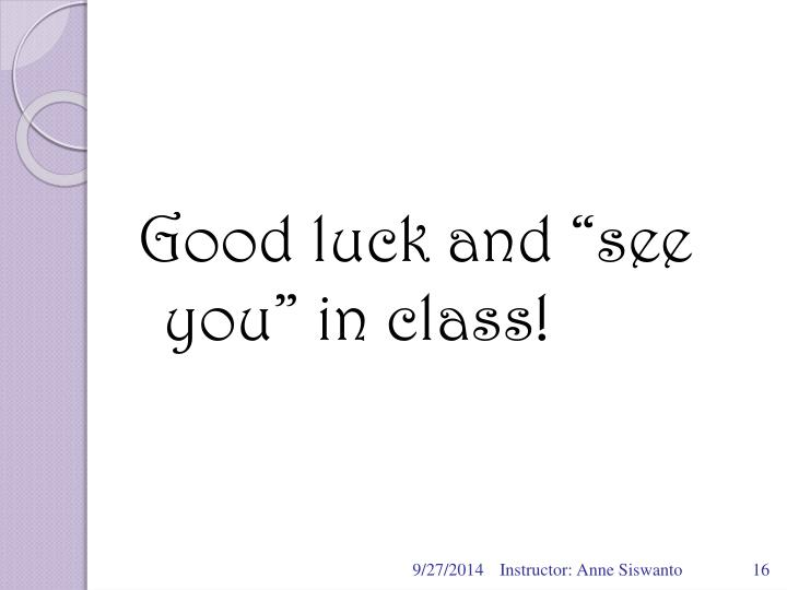 "Good luck and ""see you"" in class!"