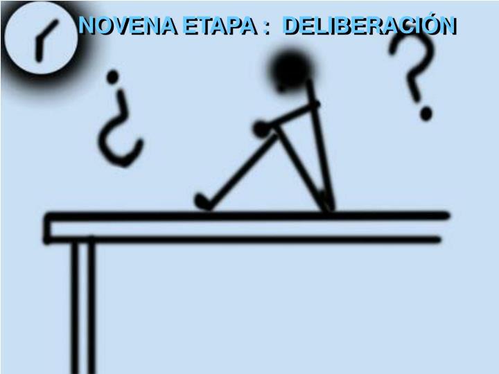NOVENA ETAPA :  DELIBERACIÓN