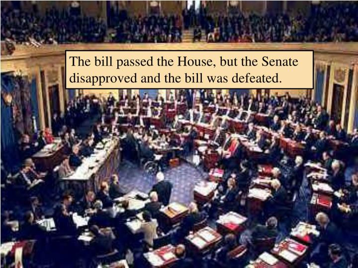 The bill passed the House, but the Senate disapproved and the bill was defeated.