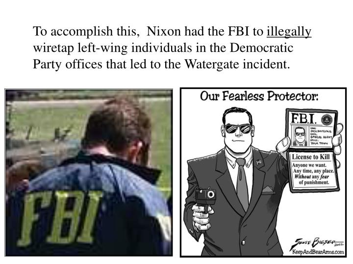 To accomplish this,  Nixon had the FBI to