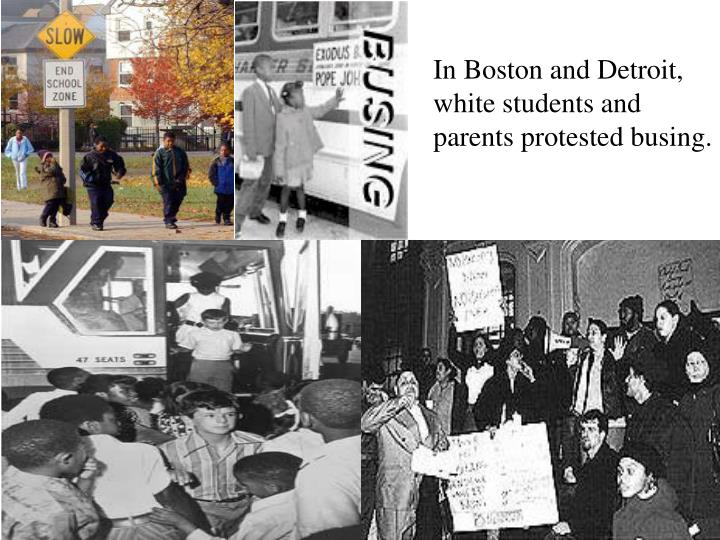 In Boston and Detroit, white students and parents protested busing.