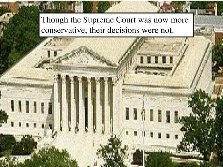 Though the Supreme Court was now more conservative, their decisions were not.