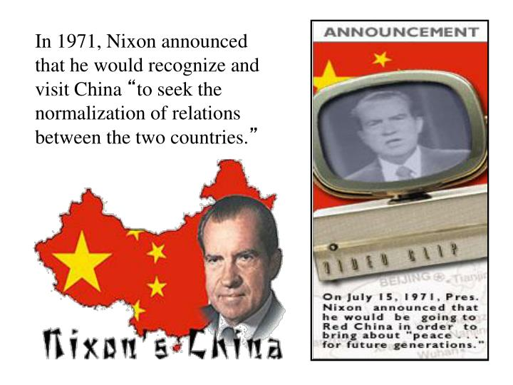 In 1971, Nixon announced that he would recognize and visit China