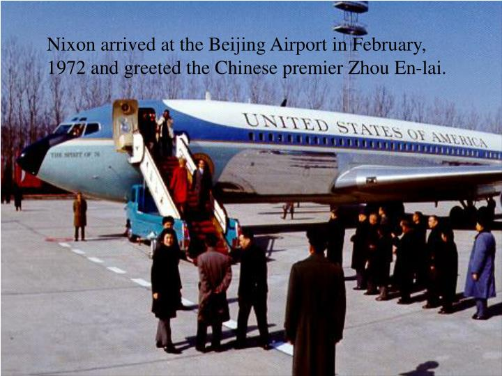 Nixon arrived at the Beijing Airport in February, 1972 and greeted the Chinese premier Zhou En-lai.