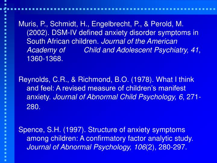Muris, P., Schmidt, H., Engelbrecht, P., & Perold, M. (2002). DSM-IV defined anxiety disorder symptoms in South African children.