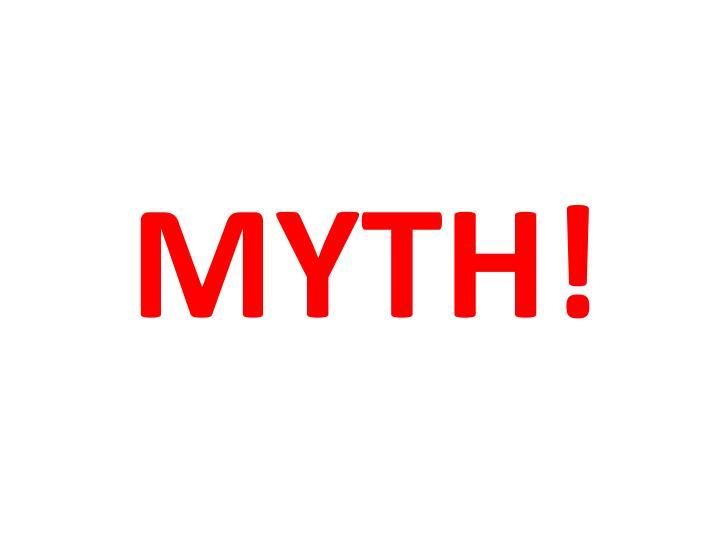 MYTH!