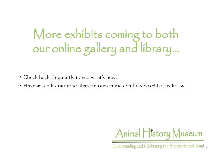 More exhibits coming to both our online gallery and library…