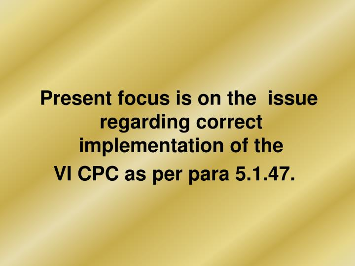 Present focus is on the  issue regarding correct implementation of the