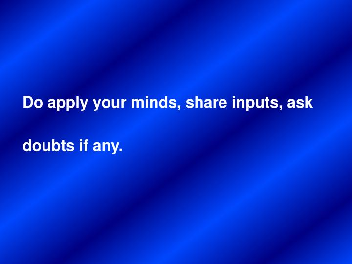 Do apply your minds, share inputs, ask doubts if any.