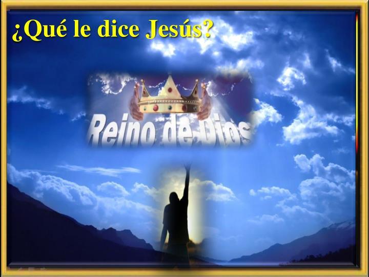 ¿Qué le dice Jesús?
