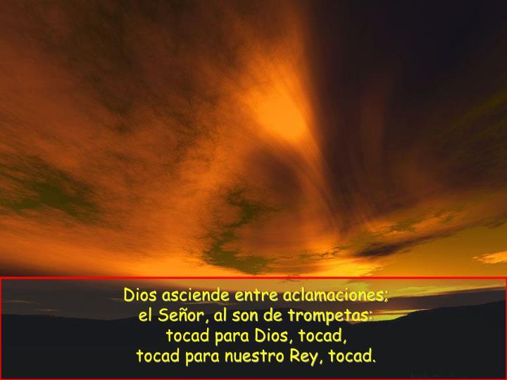 Dios asciende entre aclamaciones;