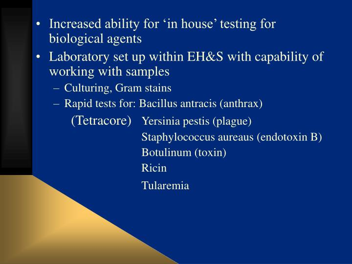 Increased ability for 'in house' testing for biological agents