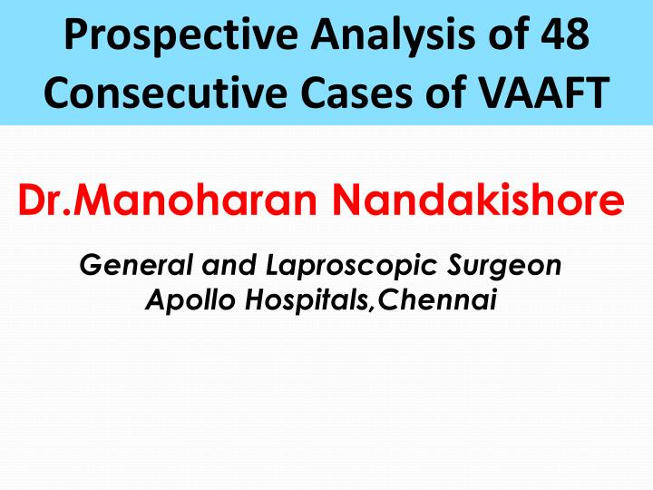 Prospective Analysis of 48 Consecutive Cases of VAAFT