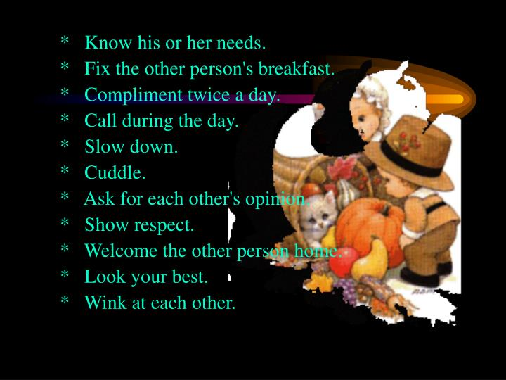 *   Know his or her needs.