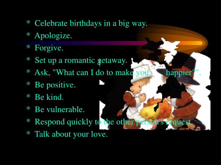 *  Celebrate birthdays in a big way.