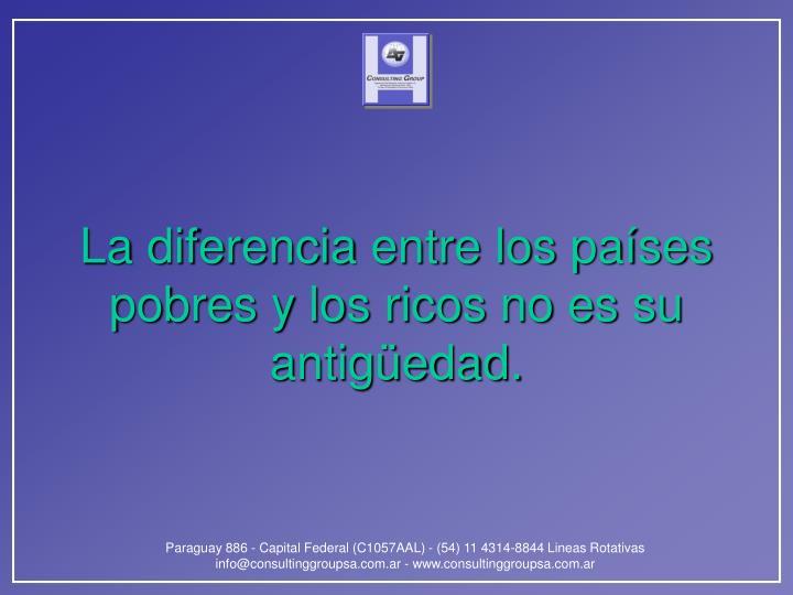 La diferencia entre los países pobres y los ricos no es su antigüedad.
