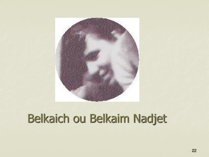 Belkaich ou Belkaim Nadjet