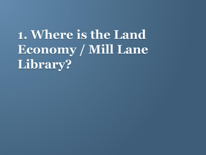 1. Where is the Land Economy / Mill Lane Library?